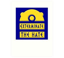 Exterminate the hate! = Rights Art Print