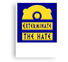 Exterminate the hate! = Rights Canvas Print
