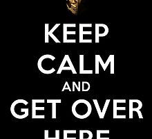 Mortal Kombat - Keep Calm And Get Over Here  by Victor-Velocity