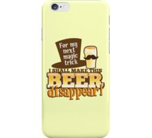 For my next magic trick I shall make this BEER Disappear! iPhone Case/Skin