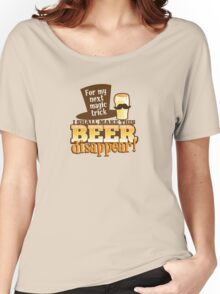 For my next magic trick I shall make this BEER Disappear! Women's Relaxed Fit T-Shirt
