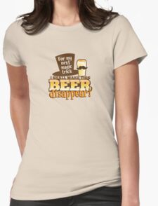 For my next magic trick I shall make this BEER Disappear! Womens Fitted T-Shirt