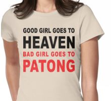 GOOD GIRL GOES TO HEAVEN BAD GIRL GOES TO PATONG Womens Fitted T-Shirt