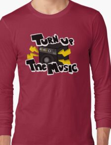 Turn Up The Music! Long Sleeve T-Shirt