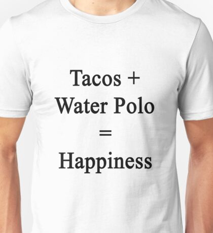 Tacos + Water Polo = Happiness  Unisex T-Shirt