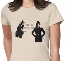 Witch, Please. With Attitude. Womens Fitted T-Shirt