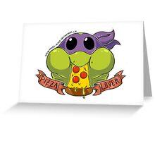 Pizza Lover- Donatello Greeting Card