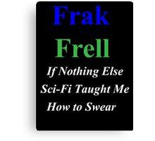 Frakkin' Frell!  Canvas Print