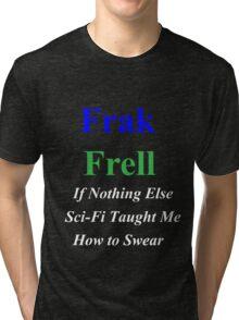 Frakkin' Frell!  Tri-blend T-Shirt