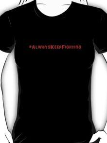 #AlwaysKeepFighting T-Shirt