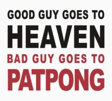 GOOD GUY GOES TO HEAVEN BAD GUY GOES TO PATPONG by iloveisaan