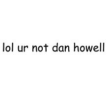 lol ur not dan howell by mythicalrush