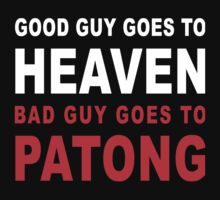 GOOD GUY GOES TO HEAVEN BAD GUY GOES TO PATONG by iloveisaan