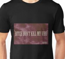 Bitch don't kill my vibe - Aristotle Unisex T-Shirt