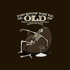 You KNOW you're old when... by R-evolution GFX