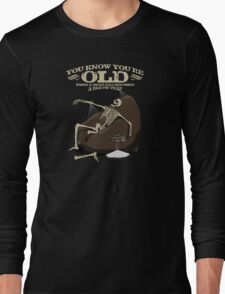 You KNOW you're old when... Long Sleeve T-Shirt