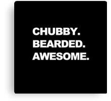 Chubby. Bearded. Awesome. Canvas Print