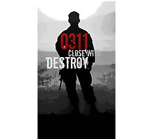 0311 Close With and Destroy Photographic Print