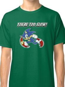 You're too slow! Classic T-Shirt