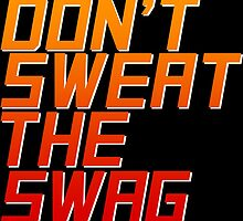 Don't Sweat the Swag by tee4daily