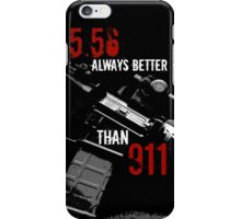 556 Always Better Than 911 iPhone Case/Skin
