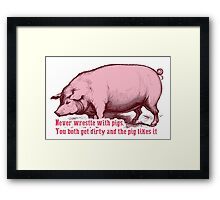 Never Wrestle with Pig Framed Print