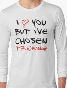 I love you but I've chosen Tricking Long Sleeve T-Shirt