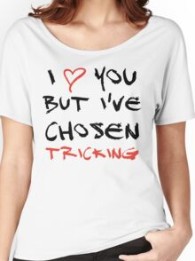I love you but I've chosen Tricking Women's Relaxed Fit T-Shirt