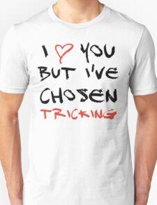 I love you but I've chosen Tricking T-Shirt