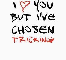 I love you but I've chosen Tricking Unisex T-Shirt