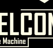 Welcome To The Machine Sticker