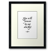 YOU WILL FOREVER BE MY ALWAYS Framed Print