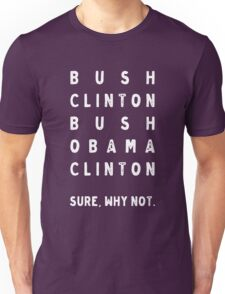 Bush Clinton Bush Obama Clinton. Why Not? Unisex T-Shirt