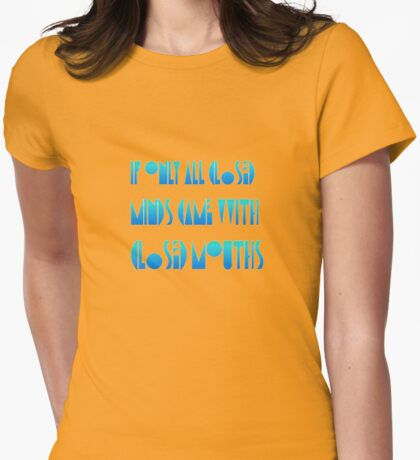 If Only Closed Minds Came with Closed Mouths Womens Fitted T-Shirt