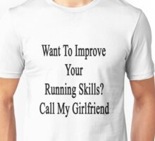 Want To Improve Your Running Skills? Call My Girlfriend  Unisex T-Shirt