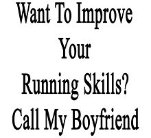 Want To Improve Your Running Skills? Call My Boyfriend  by supernova23