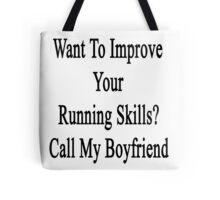 Want To Improve Your Running Skills? Call My Boyfriend  Tote Bag