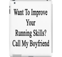 Want To Improve Your Running Skills? Call My Boyfriend  iPad Case/Skin