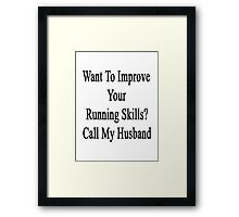 Want To Improve Your Running Skills? Call My Husband  Framed Print