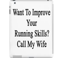 Want To Improve Your Running Skills? Call My Wife  iPad Case/Skin