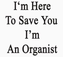I'm Here To Save You I'm An Organist  by supernova23