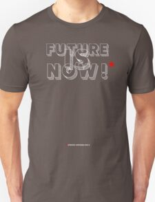 Future Is Now!   T-Shirt