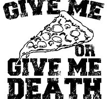 GIVE ME PIZZA OR GIVE ME DEATH! by fancytees