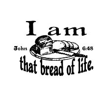 JOHN 6:48 I AM THAT BREAD OF LIFE by Calgacus