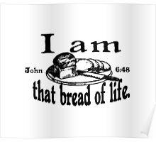 JOHN 6:48 I AM THAT BREAD OF LIFE Poster