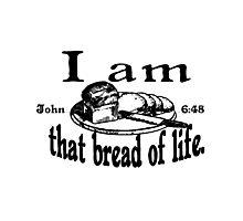 JOHN 6:48 I AM THAT BREAD OF LIFE Photographic Print