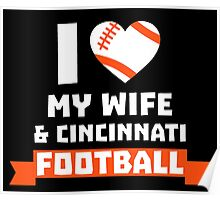 I LOVE MY WIFE & CINCINNATI FOOTBALL Poster