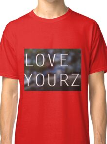 LOVE YOURZ Classic T-Shirt