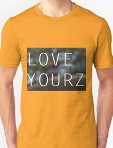 LOVE YOURZ Unisex T-Shirt
