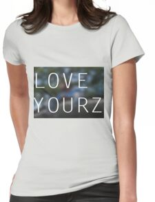 LOVE YOURZ Womens Fitted T-Shirt